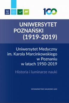 Uniwersytet Medyczny im. Karola Marcinkowskiego w Poznaniu w latach 1950–2019. Historia i luminarze nauki
