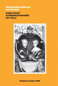 Polska i Polacy w literaturze francuskiej (XIV-XIX w.)