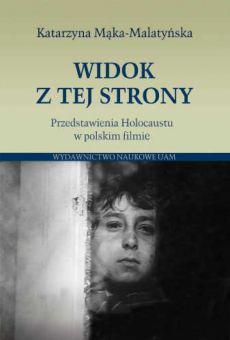 Widok z tej strony. Przedstawienia Holocaustu w polskim filmie