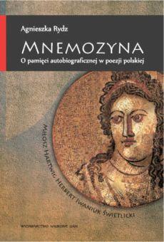 Mnemozyna. O pamięci autobiograficznej w poezji polskiej