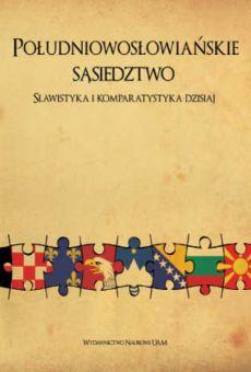Południowosłowiańskie sąsiedztwo. Slawistyka i komparatystyka dzisiaj
