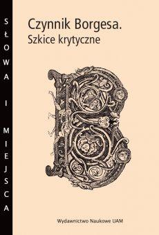 Czynnik Borgesa. Szkice krytyczne (PDF)