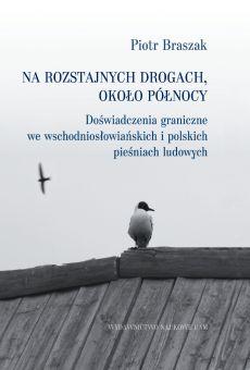 Na rozstajnych drogach, około północy. Doświadczenia graniczne we wschodniosłowiańskich i polskich pieśniach ludowych (PDF)