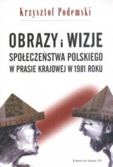 Obrazy i wizje społeczeństwa polskiego w prasie krajowej w 1981 roku