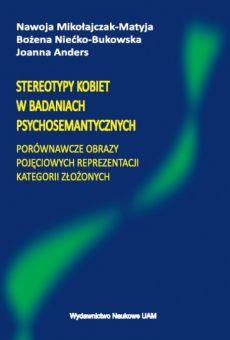 Stereotypy kobiet w badaniach psychosemantycznych. Porównawcze obrazy pojęciowych reprezentacji kategorii złożonych