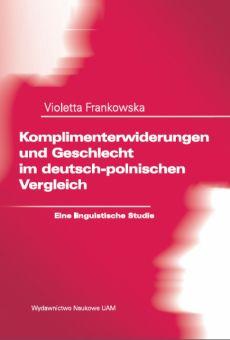 Komplimenterwiderungen und Geschlecht im deutsch-polnischen Vergleich. Eine linguistische Studie