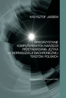Wykorzystanie komputerowych narzędzi przetwarzania języka w normalizacji diachronicznej tekstów polskich