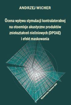 Ocena wpływu stymulacji kontralateralnej na otoemisje akustyczne produktów zniekształceń nieliniowych (DPOAE) i efekt maskowania