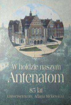 W hołdzie naszym Antenatom. 85 lat Uniwersytetu im. Adama Mickiewicza
