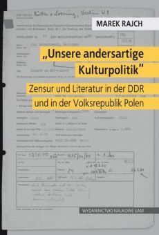 """""""Unsere andersartige Kulturpolitik"""". Zensur und Literatur in der DDR und in der Volksrepublik Polen"""
