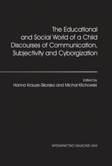 The Educational and Social World of a Child. Discourses of Communication, Subjectivity and Cyborgization