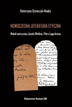 Nowoczesna literatura etyczna. Wokół twórczości Józefa Wittlina i Pära Lagerkvista