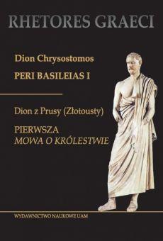 """Dion Chrysostomos, Peri Basileias I. Dion z Prusy (Złotousty), Pierwsza """"Mowa o królestwie"""""""