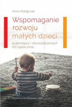 Wspomaganie rozwoju małych dzieci w percepcji i doświadczeniach ich opiekunów