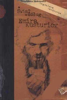 Świat według Emira Kusturicy. Próba monografii twórczości