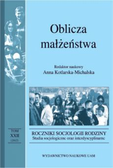 Roczniki Socjologii Rodziny, tom XXII. Oblicza małżeństwa