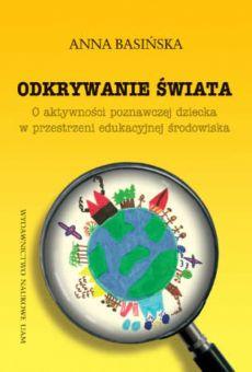 Odkrywanie świata. O aktywności poznawczej dziecka w przestrzeni edukacyjnej środowiska