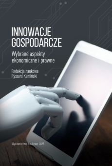 Innowacje gospodarcze. Wybrane aspekty ekonomiczne i prawne