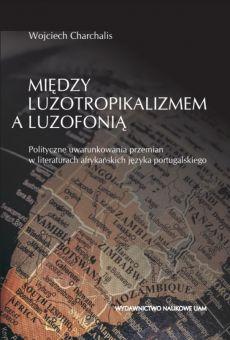 Między luzotropikalizmem a luzofonią. Polityczne uwarunkowania przemian w literaturach afrykańskich języka portugalskiego (PDF)