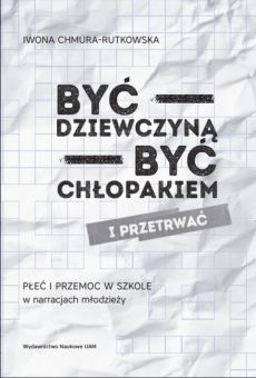Być dziewczyną – być chłopakiem i przetrwać. Płeć i przemoc w szkole w narracjach młodzieży (PDF)