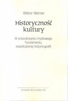 Historyczność kultury. W poszukiwaniu myślowego fundamentu współczesnej historiografii