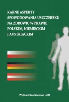 Karne aspekty spowodowania uszczerbku na zdrowiu w prawie polskim, niemieckim i austriackim