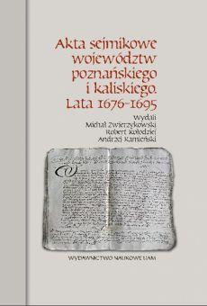 Akta sejmikowe województw poznańskiego i kaliskiego. Lata 1676-1695