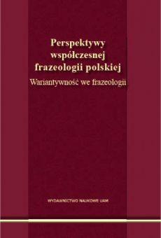 Perspektywy współczesnej frazeologii polskiej. Wariantywność we frazeologii