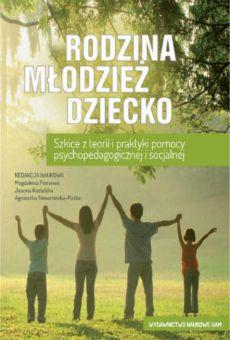 Rodzina – młodzież – dziecko. Szkice z teorii i praktyki pomocy psychopedagogicznej i socjalnej