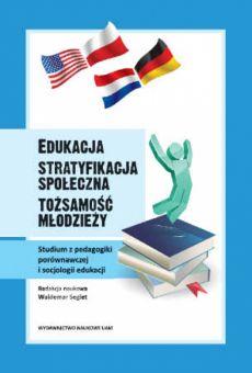 Edukacja – stratyfikacja społeczna – tożsamość młodzieży. Studium z pedagogiki porównawczej i socjologii edukacji