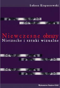Niewczesne obrazy. Nietzsche i sztuki wizualne