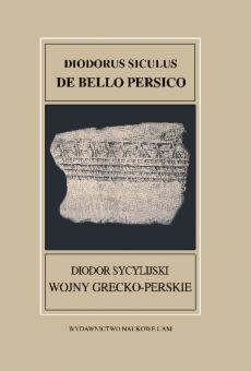 Fontes Historiae Antiquae XXXVII: Diodorus Siculus, De bello Persico / Diodor Sycylijski, Wojny grecko-perskie