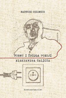 Formy i źródła poezji Aleksandra Galicza