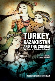 Turkey, Kazakhstan and the Crimea. Ten Years of Turkology in Poznań