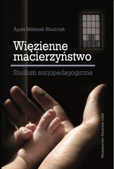 Więzienne macierzyństwo – studium socjopedagogiczne