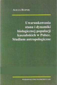 Uwarunkowania stanu i dynamiki biologicznej populacji kaszubskich w Polsce. Studium antropologiczne