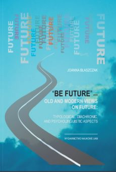 """Be future"" – Old and Modern Views on FUTURE: Typological, Diachronic, and Psycholinguistic Aspects"