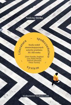 Literatura – społeczeństwo – system. Studia wokół niemieckojęzycznych autorów przełomu XX i XXI wieku (Peter Handke, Siegfried Lenz, Botho Strauß, Dietrich Schwanitz i Peter Turrini) (PDF)