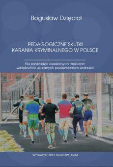 Pedagogiczne skutki karania kryminalnego w Polsce. Na przykładzie osadzonych mężczyzn wielokrotnie ukaranych pozbawieniem wolności (PDF)