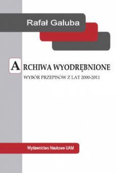 Archiwa wyodrębnione. Wybór przepisów z lat 2000–2011