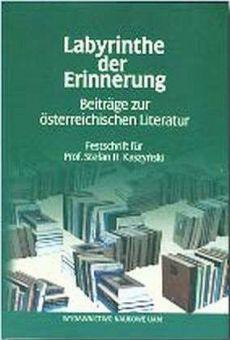 Labyrinthe der Errinerung. Beiträge zur österreichischen Literatur Festdchrift für Prof. Stefan H. Kaszyński zum 65 Geburstag