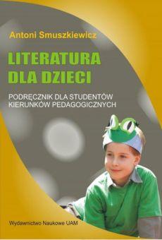 Literatura dla dzieci. Podręcznik dla studentów kierunków pedagogicznych