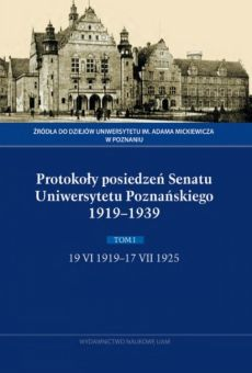 Protokoły posiedzeń Senatu  Uniwersytetu Poznańskiego 1919–1939.  Tom I, 19 VI 1919–17 VII 1925