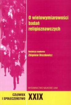 Człowiek i Społeczeństwo, XXIX, O wielowymiarowości badań religioznawczych