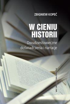 W cieniu historii. Dwudziestowieczne doświadczenia i narracje