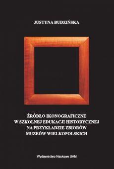 Źródło ikonograficzne w szkolnej edukacji historycznej na przykładzie zbiorów muzeów wielkopolskich