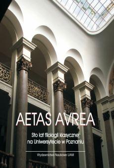 AETAS AVREA. Sto lat Filologii Klasycznej na Uniwersytecie w Poznaniu 1919–2019