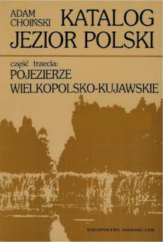 Katalog jezior Polski. Cz. III: Pojezierze Wielkopolsko-Kujawskie