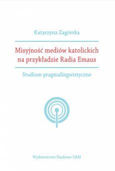 Misyjność mediów katolickich na przykładzie Radia Emaus. Studium pragmalingwistyczne