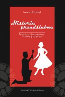 Historie przedślubne. Studium socjologiczne przemian instytucji zaręczyn